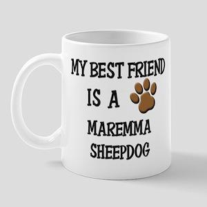 My best friend is a MAREMMA SHEEPDOG Mug