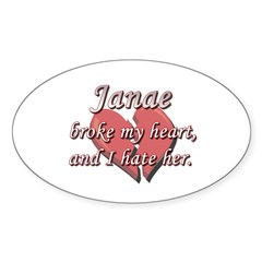 Janae broke my heart and I hate her Oval Decal