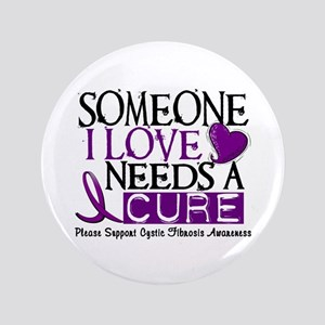 "Needs A Cure CYSTIC FIBROSIS 3.5"" Button"