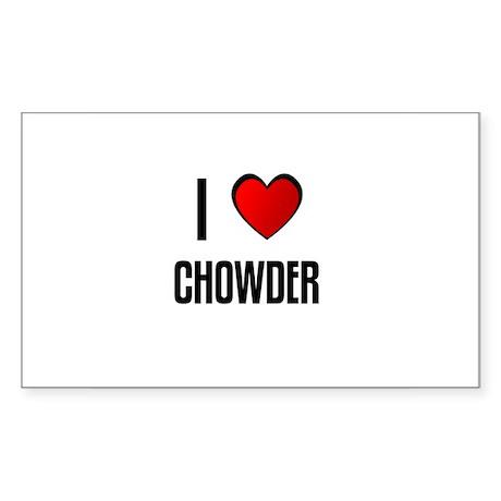 I LOVE CHOWDER Rectangle Sticker