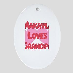 Makayla Loves Grandpa Oval Ornament