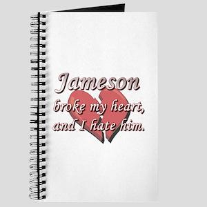 Jameson broke my heart and I hate him Journal
