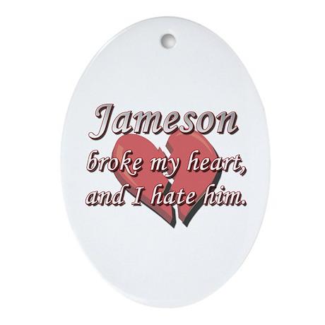 Jameson broke my heart and I hate him Ornament (Ov