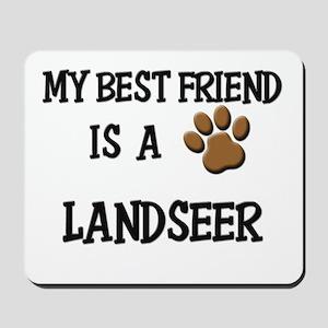 My best friend is a LANDSEER Mousepad