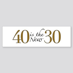 40 is the new 30 Bumper Sticker