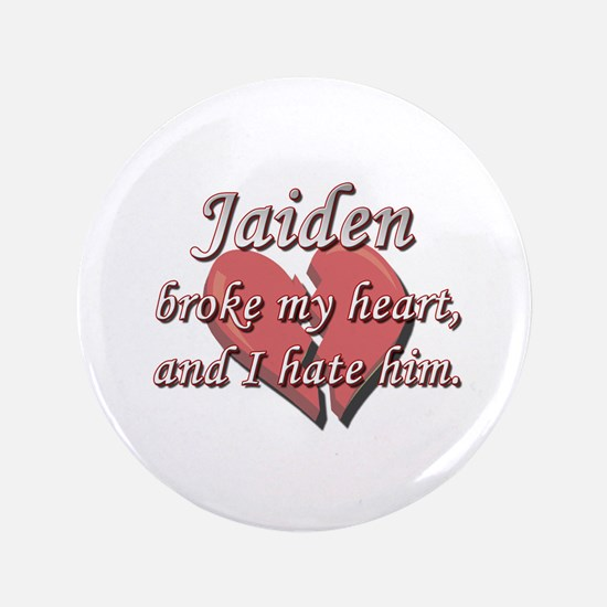 """Jaiden broke my heart and I hate him 3.5"""" Button"""