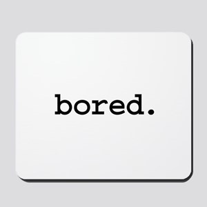 bored. Mousepad