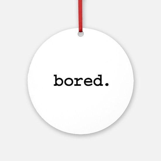 bored. Ornament (Round)