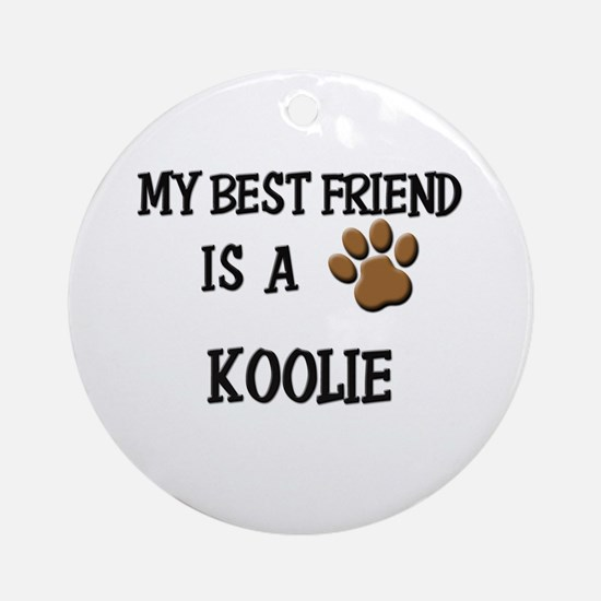 My best friend is a KOOLIE Ornament (Round)