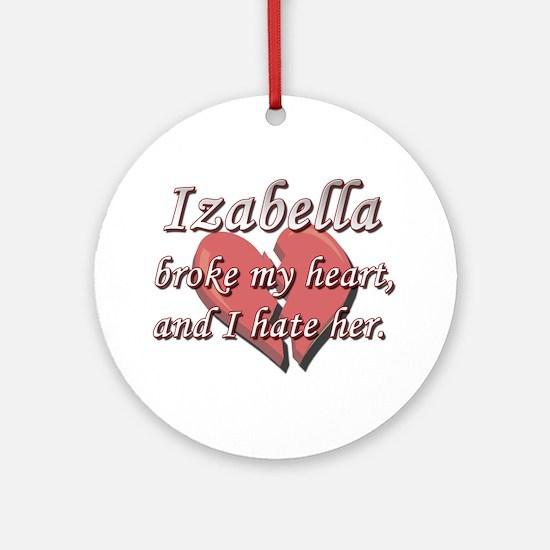 Izabella broke my heart and I hate her Ornament (R