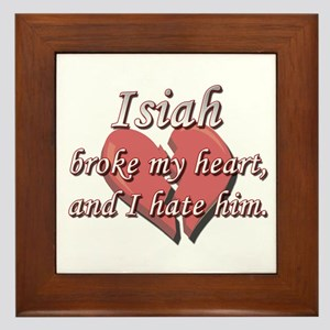 Isiah broke my heart and I hate him Framed Tile