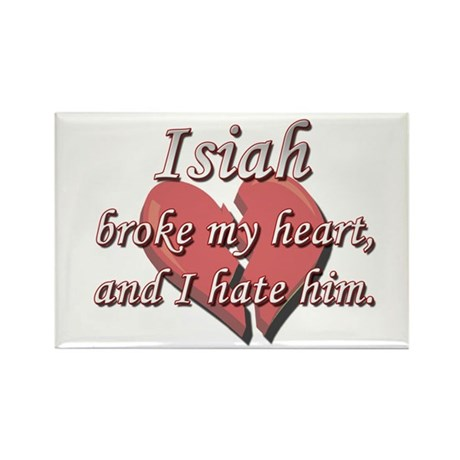Isiah broke my heart and I hate him Rectangle Magn