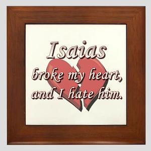 Isaias broke my heart and I hate him Framed Tile