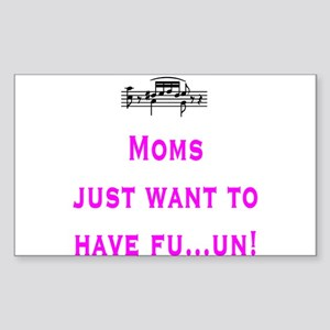Moms just want to have fu...u Rectangle Sticker