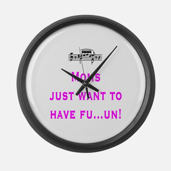 Moms just want to have fu...u Large Wall Clock