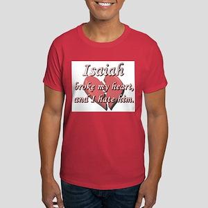 Isaiah broke my heart and I hate him Dark T-Shirt