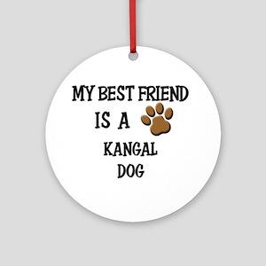 My best friend is a KANGAL DOG Ornament (Round)