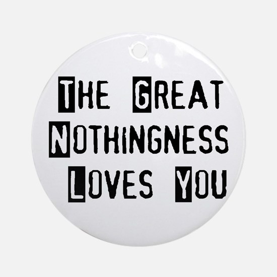 Great Nothingness Loves You Ornament (Round)