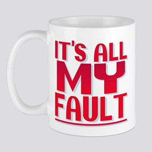 It's All My Fault Mug