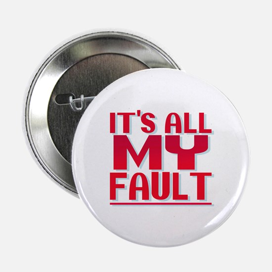 "It's All My Fault 2.25"" Button"