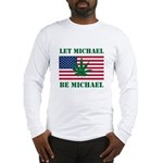 Let Michael Be Michael Long Sleeve T-Shirt