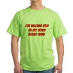 Killing you in my mind Green T-Shirt
