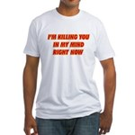 Killing you in my mind Fitted T-Shirt