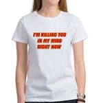 Killing you in my mind Women's T-Shirt