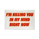Killing you in my mind Rectangle Magnet (10 pack)