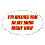 Killing you in my mind Oval Sticker (50 pk)