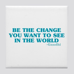 Be The Change You Want Tile Coaster
