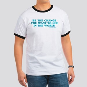 Be The Change You Want Ringer T
