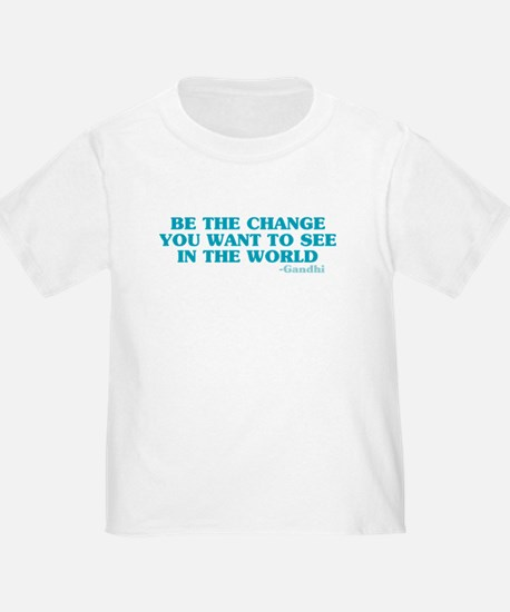 Be The Change You Want T