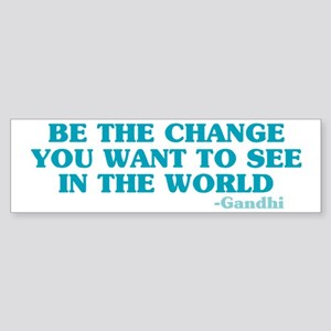 Be The Change You Want Bumper Sticker