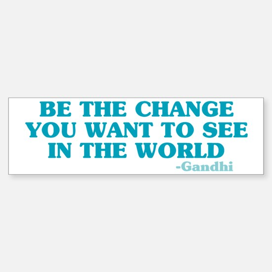 Be The Change You Want Bumper Bumper Bumper Sticker