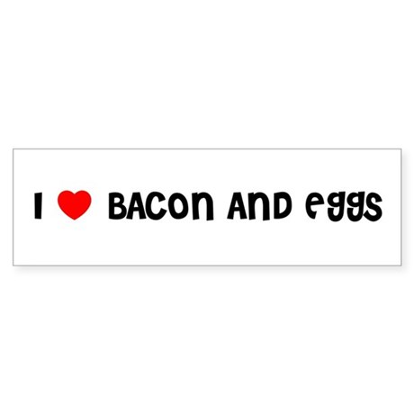 I LOVE BACON AND EGGS Bumper Sticker