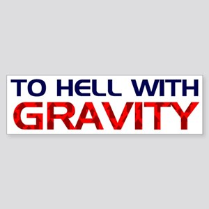 To Hell With Gravity Bumper Sticker