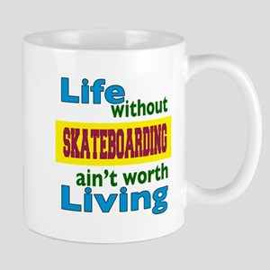 Life Without Skateboarding Mug