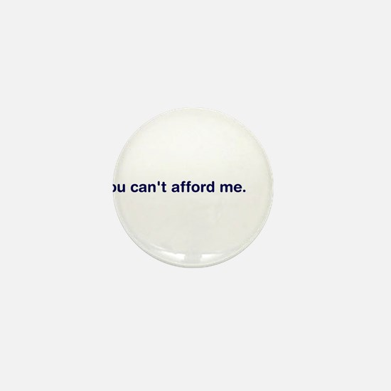 You Can't Afford Me Mini Button
