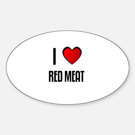 I LOVE RED MEAT Oval Decal