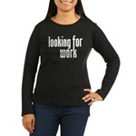 Looking for Work Women's Long Sleeve Dark T-Shirt