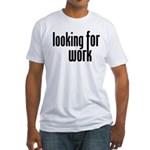 Looking for Work Fitted T-Shirt