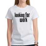 Looking for Work Women's T-Shirt