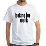 Looking for Work White T-Shirt