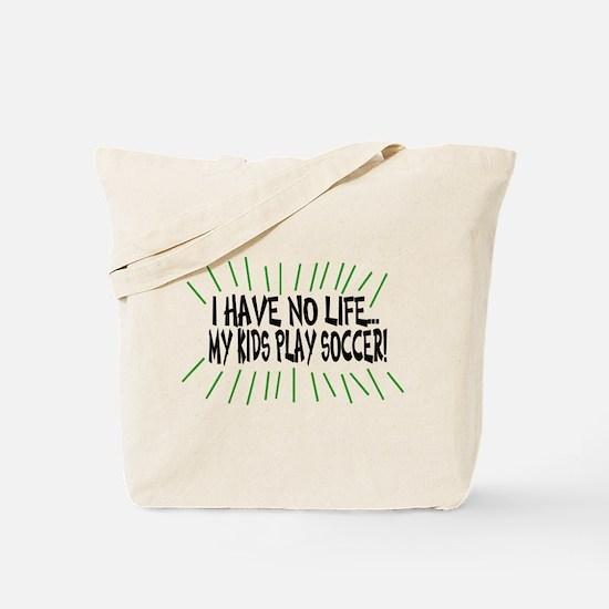 I Have No Life...My Kids Play Tote Bag