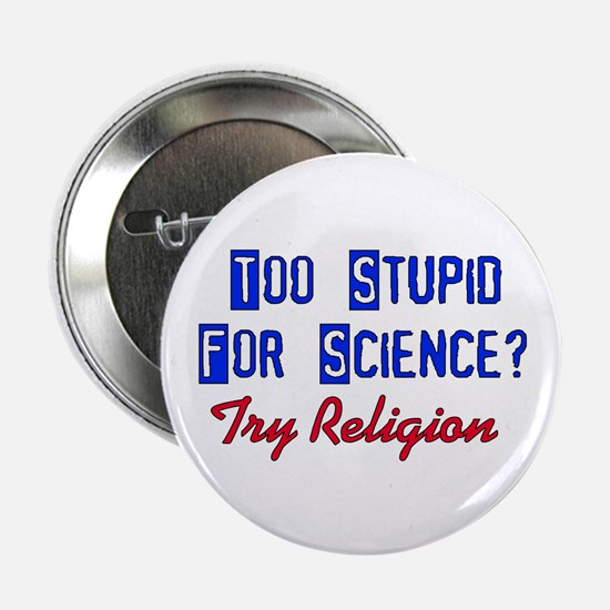 """Too Stupid For Science 2.25"""" Button"""