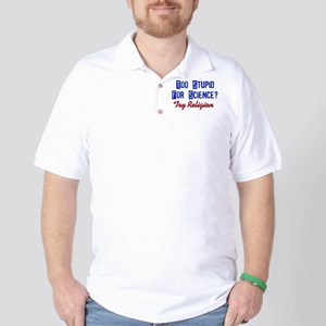 Too Stupid For Science Golf Shirt