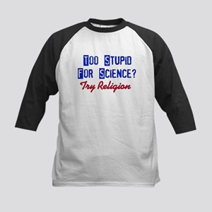 Too Stupid For Science Kids Baseball Jersey
