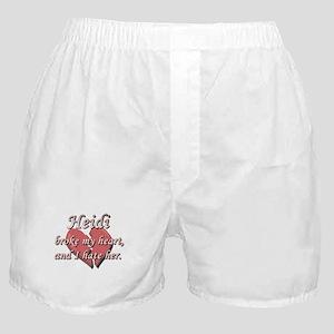Heidi broke my heart and I hate her Boxer Shorts