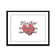 Heather broke my heart and I hate her Framed Panel